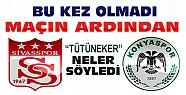 Sivasspor Konyapsor Maçının Ardından...