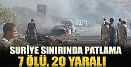 Suriye Sınırında Patlama: 7 Ölü, 20 Yaralı