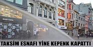 Taksim Esnafı Yine Kepenk Kapattı