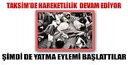 Taksim'de Şimdi de Yatma Eylemi Yapıyorlar