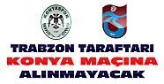 Trabzonspor taraftarları Konyaspor maçına alınmayacak