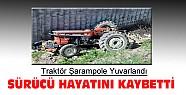Traktör şarampole yuvarlandı 1 kişi öldü