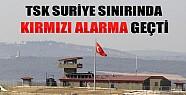 TSK Suriye Sınırında Kırmızı Alarma Geçti