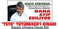 TSYD Uğur Tütüneker'i Kınadı-Saygılı Olmaya Davet Etti