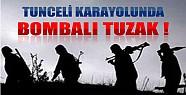 Tunceli Karayolunda Bombalı Tuzak!