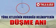 Türk Jetlerinin Vurduğu Helikopterin Düşme Anı