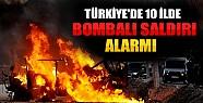 Türkiye'de 10 İlde Bombalı Saldırı Alarmı!