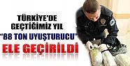 Türkiye'de Geçtiğimiz Yıl 88 Ton Uyuşturucu Ele Geçirildi