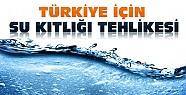 Türkiye'de su kıtlığı tehlikesi