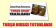 Turşu Hırsızı Tutuklandı