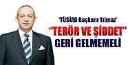 TÜSİAD Başkanı: Terör ve Şiddet Geri Gelmemeli