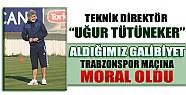 Tütüneker: Aldığımız Galibiyet Trabzonspor Maçına Moral Oldu