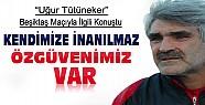 Tütüneker Beşiktaş Maçıyla İlgili Açıklamalar Yaptı