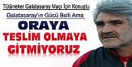 Tütüneker Galatasaray Maçı İçin Konuştu