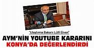 Ulaştırma Bakanı Elvan AYM'nin Youtube Kararına Konya'dan Cevap Verdi