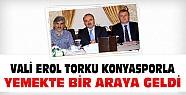Vali Erol Torku Konyaspor ile Yemekte Bir Araya Geldi