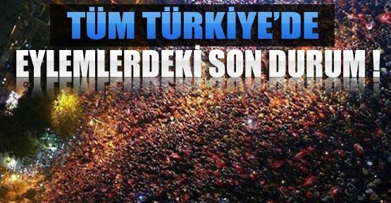 Tüm Türkiye'de Eylemlerdeki Son Durum Ne ?