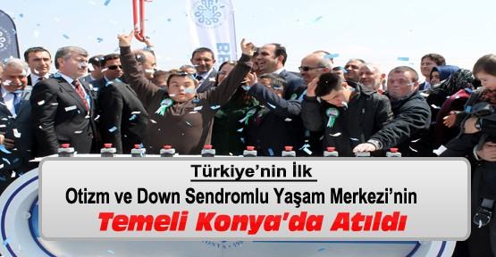 Türkiye'nin ilk Otizm ve Down Sendromlu Yaşam Merkezi'nin temeli Konya'da atıldı