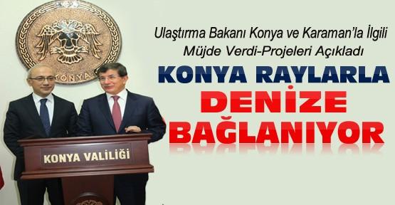 Ulaştırma Bakanı Konya'da Açıkladı:Konya Raylarla Denize Bağlanıyor