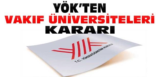 YÖK'ten Tartışılacak Vakıf Üniversiteleri Kararı