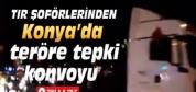 Konya'da TIR Şoförlerinden Teröre Tepki Konvoyu