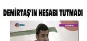 Demirtaş'ın 1 Kasım Akşamı Hesabı Tutmadı