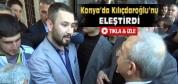 Konyalı Genç Kılıçdaroğlu'nu Eleştirdi