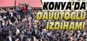 Konya'da Davutoğlu İzdihamı