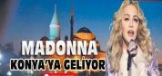 Madonna Konya'ya Geliyor