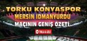 Torku Konyaspor-Mersin İdmanyurdu-ÖZET