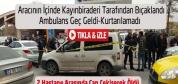 Ambulans Geç Geldi Kurtarılamadı